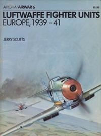 Luftwaffe Fighter Units: Europe, 1939 - 41 (Aircam Airwar series 6)