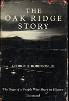 The Oak Ridge Story: The Saga of a People Who Share in History
