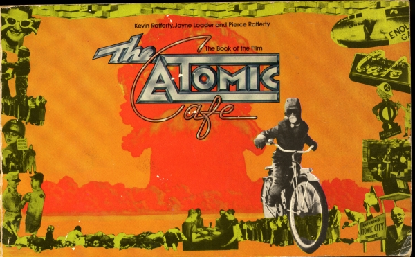 The Atomic Cafe: The Book of the Film