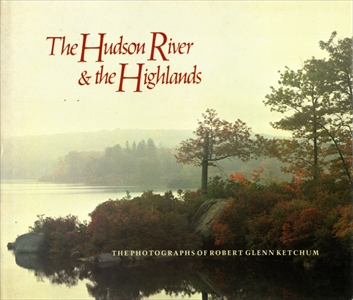 The Hudson River and the Highlands: The Photographs of Robert Glenn Ketchum