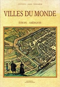 Villes du monde, Europe - Amériques. Les planches de l'édition de 1572 du Civitates Orbis Terrarum
