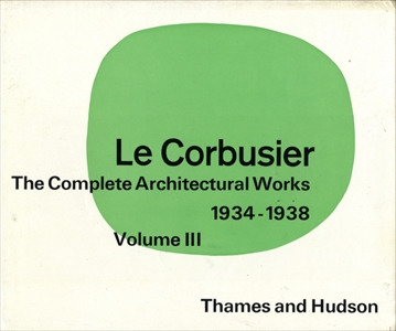 Le Corbusier and Pierre Jeanneret: The Complete Architectural Works, Volume 3 1934-1938 (英版3)