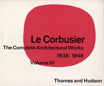 Le Corbusier and Pierre Jeanneret: The Complete Architectural Works, Volume 4 1938-1946 (英版4)