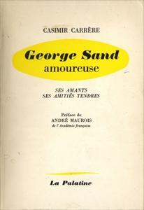 George Sand amoureuse: Ses amants, ses amitiés tendres