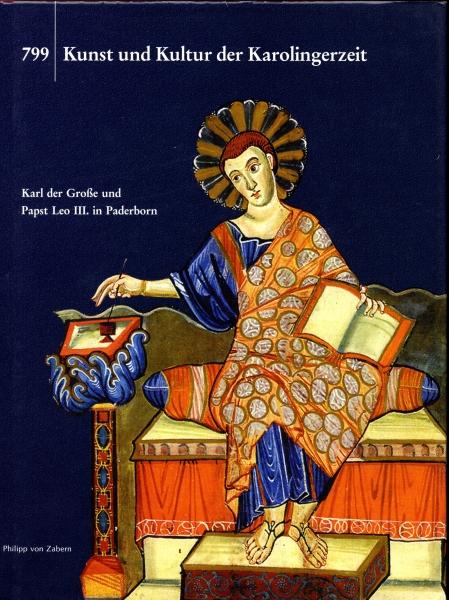 799 - Kunst und Kultur der Karolingerzeit: Karl der Große und Papst Leo III. in Paderborn. Band I: Katalog der Ausstellung Paderborn 1999