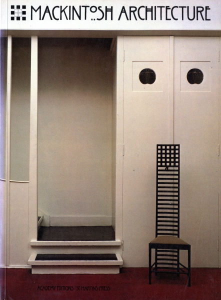 Mackintosh Architecture: Complete Buildings and Selected Projects