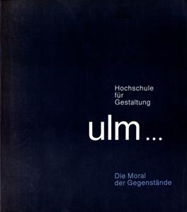 Hochschule fur Gestaltung Ulm...: Die Moral der Gegenstande