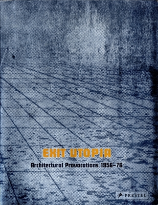EXIT UTOPIA: Architectural Provocations 1956-76