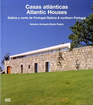 Atlantic Houses. Galicia & Northern Portugal / Casas atlanticas. Galicia y norte de Portugal