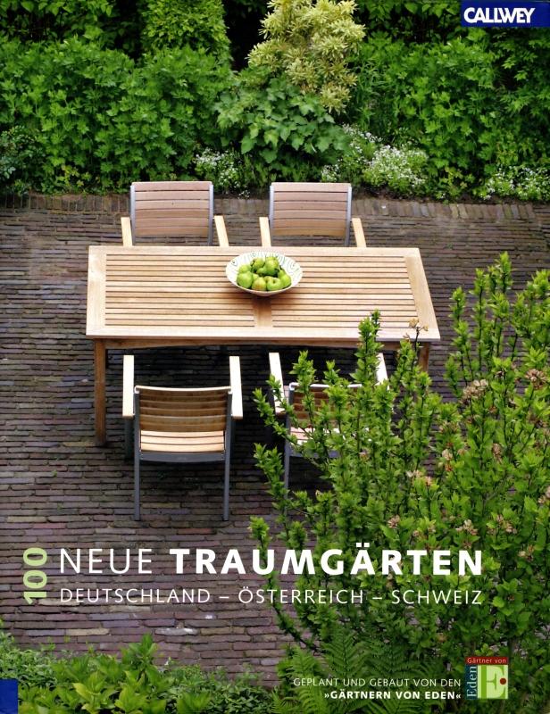 100 neue traumgarten: Deutschland, Osterreich, Schweiz. Geplant und gebaut von den Gartnern von Eden
