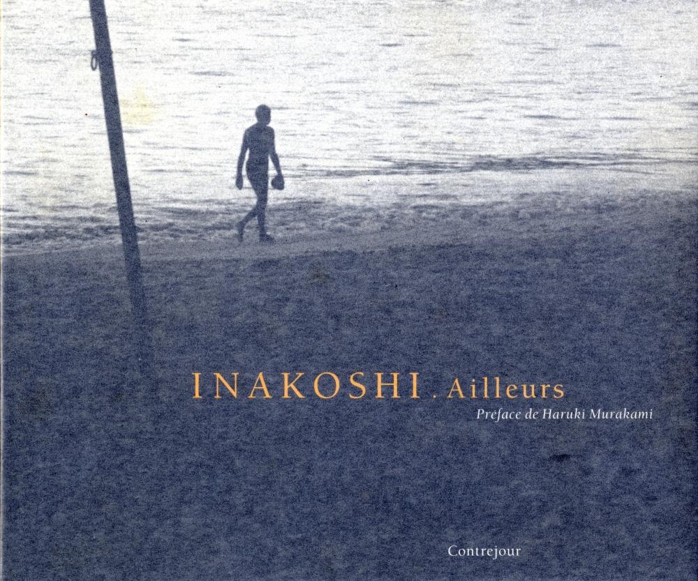 Koichi Inakoshi. Ailleurs, 1969-1992 [サイン入]
