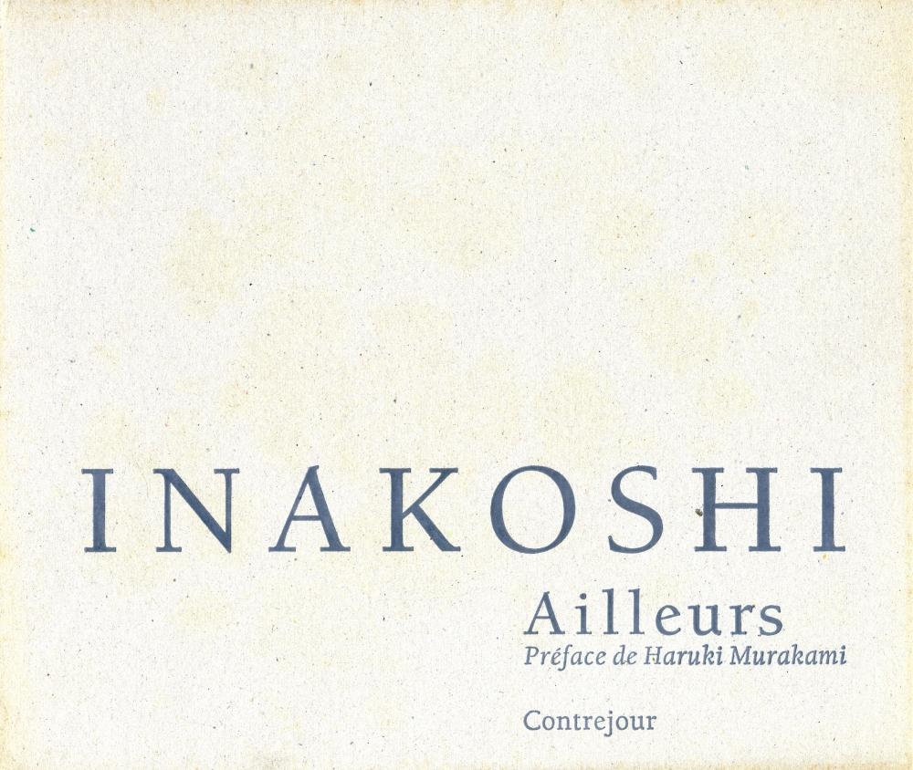 Koichi Inakoshi. Ailleurs, 1969-1992 [サイン入]1