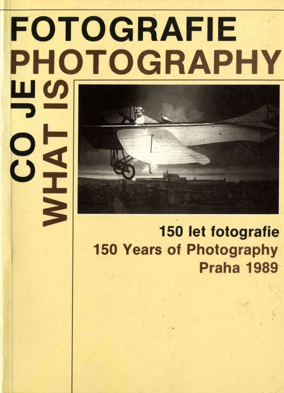 Co je fotografie: 150 let fotografie / What is Photography: 150 Years of Photography
