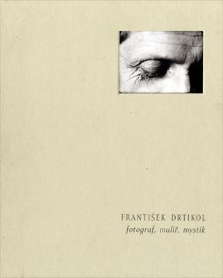 Frantisek Drtikol fotograf, malir, mystik