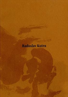 Radoslav Kutra Barva-tvar-duch: Obrazy, kvase, kresby 1941-2005