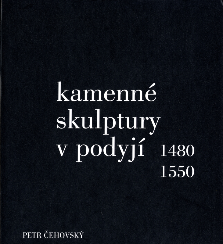 Kamenne skulptury v podyji 1480-1550 (Stone Carvings in Moravian-Austrian Dyje Valley 1480-1550)
