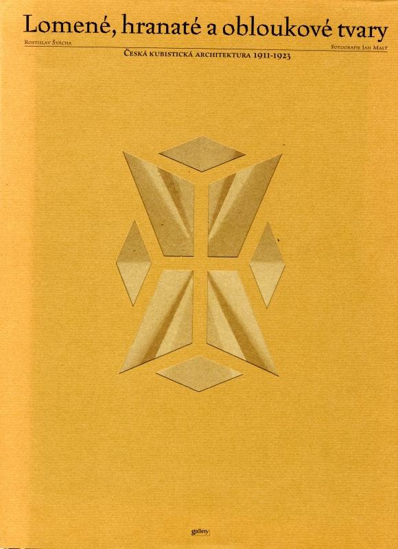 Lomene, hranate a obloukove tvary: Ceska kubisticka architektura 1911-1923