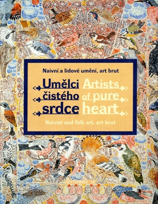 Umelci cisteho srdce / Artists of pure heart. Naivist and folk art, art brut