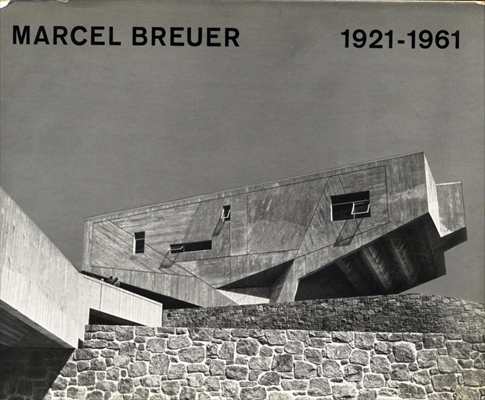 Marcel Breuer Buildings and Projects 1921-1961