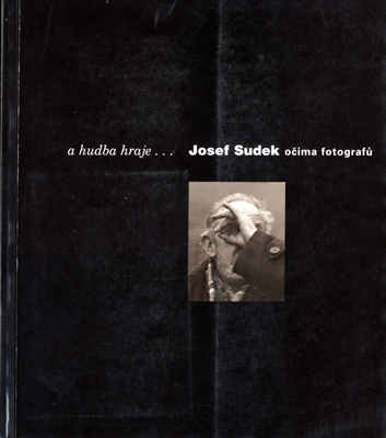 A hudba hraje…Josef Sudek ocima fotografu