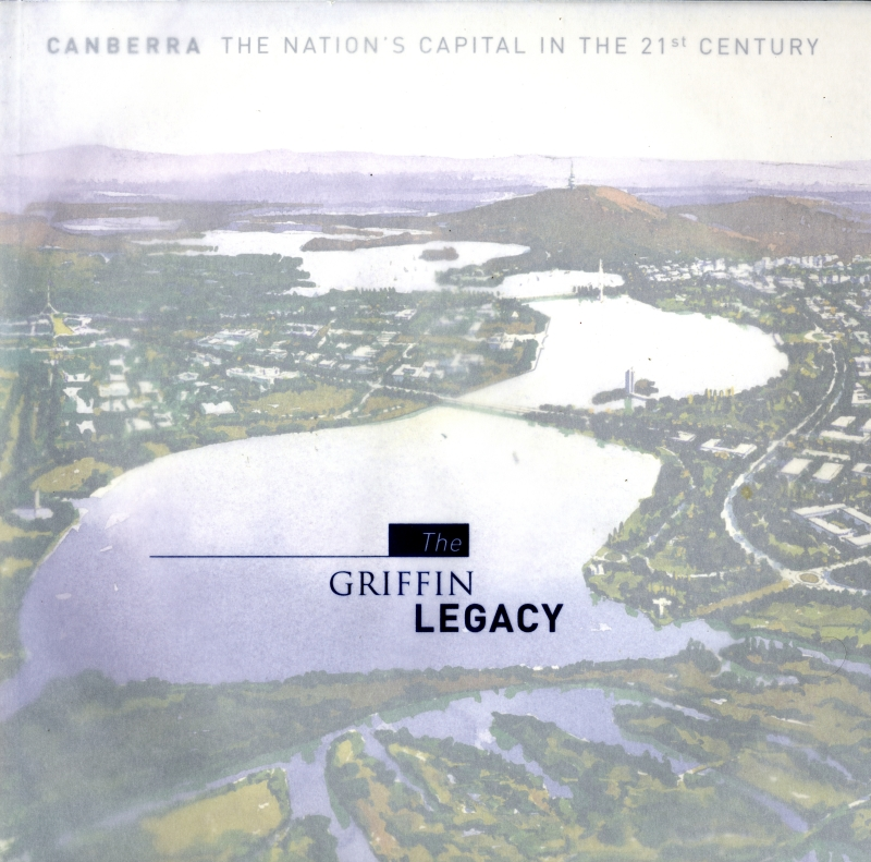 The Griffin Legacy: Canberra, the Nation's Capital in the 21st Century
