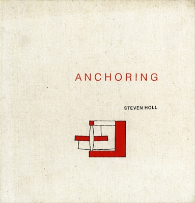Anchoring: Steven Holl Selected Projects 1975-1991