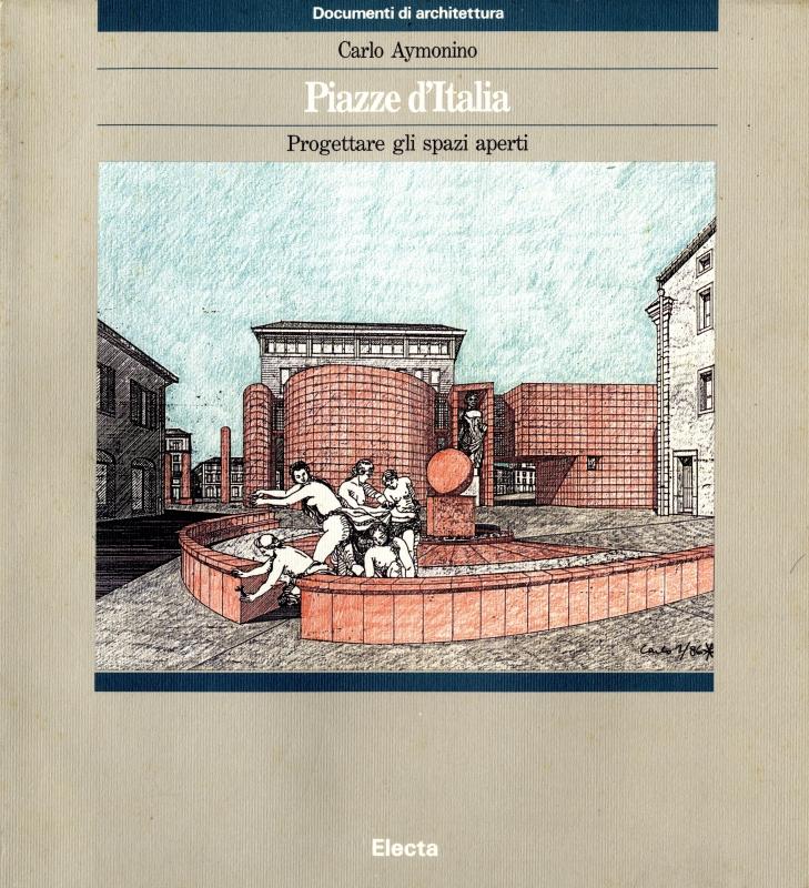 Piazze d'Italia: Progettare gli spazi aperti - Documenti di architettura