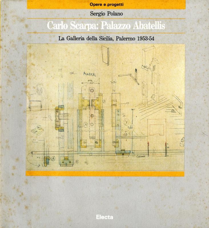 Carlo Scarpa: Palazzo Abatellis; La Galleria della Sicilia, Palermo 1953-54 - Opere e progetti