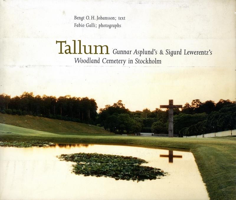Tallum: Gunnar Asplund's & Sigurd Lewerentz's Woodland Cemetery in Stockholm