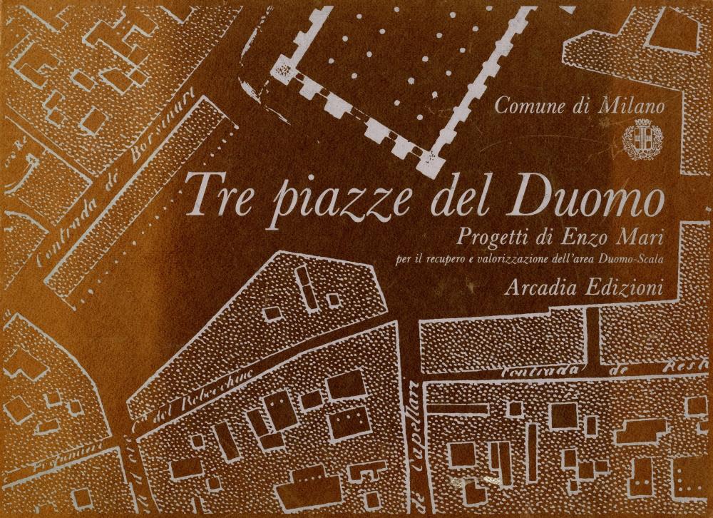 Tre piazze del Duomo: Progetti di Enzo Mari per il recupero e valorizzazione dell'area Duomo-Scala