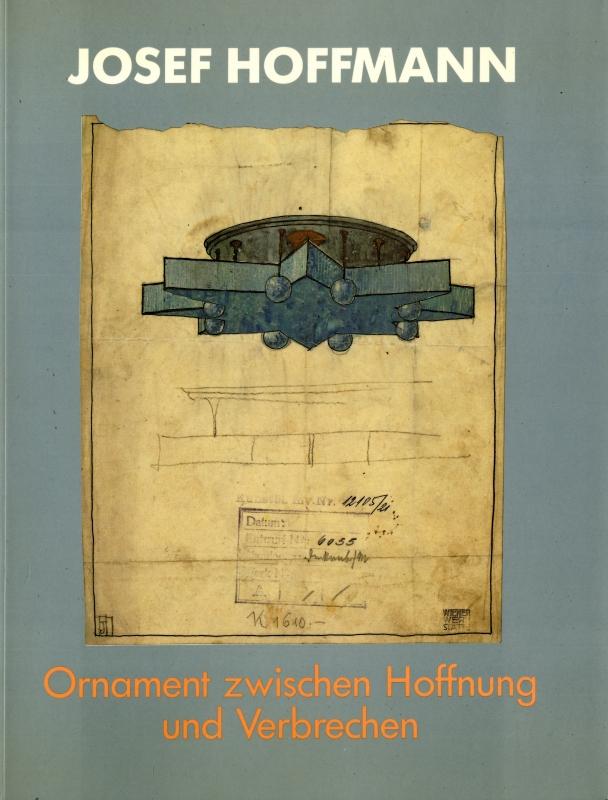 Josef Hoffmann: Ornament zwischen Hoffnung und Verbrechen