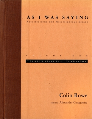 As I Was Saying: Recollections and Miscellaneous Essays, volume 1: Texas, Pre-Texas, Cambridge