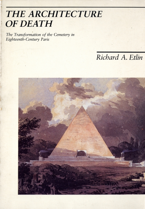 The Architecture of Death: The Transformation of the Cemetery in Eighteenth Century Paris