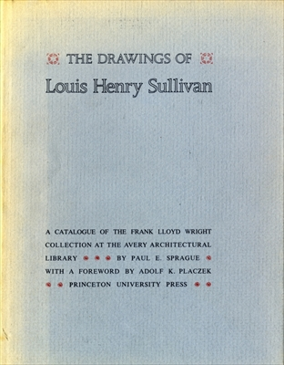 The Drawings of Louis Henry Sullivan: A Catalogue of the Frank Lloyd Wright Collection at the Avery Architectural Library