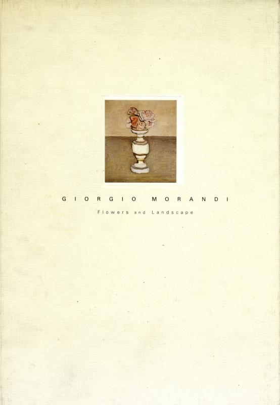 ジョルジョ・モランディ-花と風景 静かなる時の流れなかで (東京都庭園美術館資料第30輯)