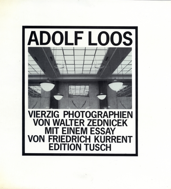 Adolf Loos. Vierzig Photographien von Walter Zednicek mit einem Essay von Friedrich Kurrent
