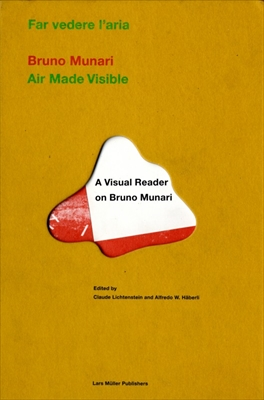 Air Made Visible / Far vedere l'aria: A Visual Reader on Bruno Munari