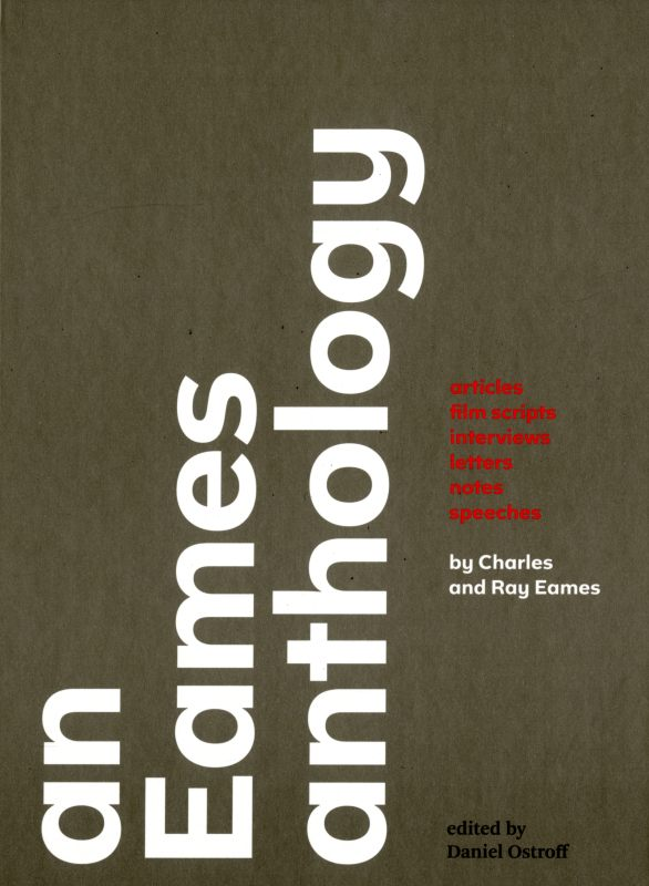 An Eames Anthology: Articles, Film Scripts, Interviews, Letters, Notes, Speeches