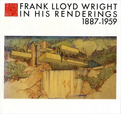フランク・ロイド・ライト全集 第12巻 レンダリング / Frank Lloyd Wright In His Renderings 1887-1959