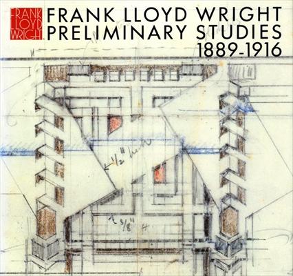 フランク・ロイド・ライト全集 第9巻 プレリミナリー・スタディ 1889-1916 / Frank Lloyd Wright Preliminary Studies 1889-1916