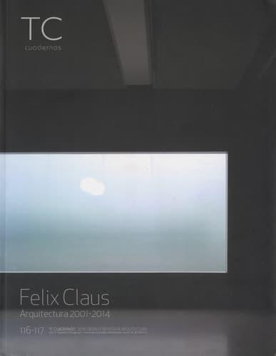 Felix Claus Arquitectura 2001-2014 - TC Cuadernos 116-117