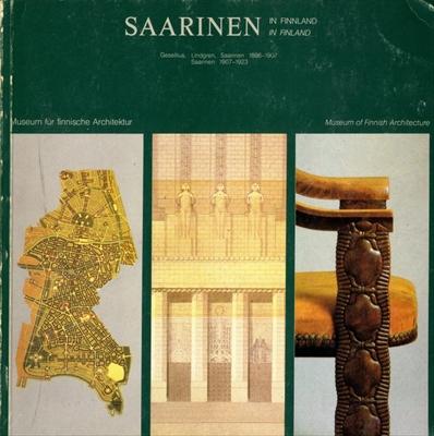 Saarinen Suomessa in Finland: Gesellius, Lindgren, Saarinen 1896-1907 / Saarinen 1907-1923