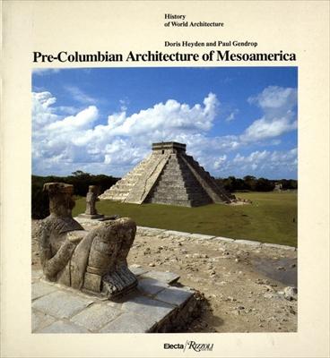 Pre-Columbian Architecture of Mesoamerica - History of World Architecture vol. 14