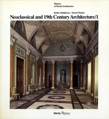 Neoclassical and 19th Century Architecture 1 - History of World Architecture vol. 10
