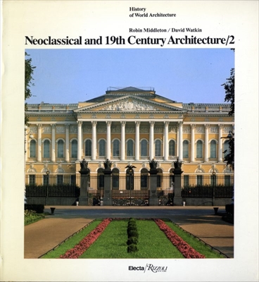 Neoclassical and 19th Century Architecture 2 - History of World Architecture vol. 11