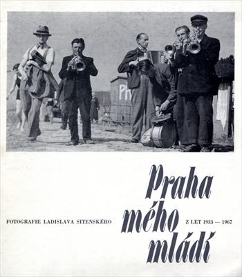 Praha meho mladi: Fotografie Ladislava Sitenskeho z let 1933-1967 [サイン入]