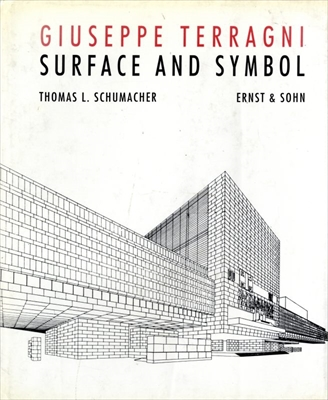 Surface and Symbol: Giuseppe Terragni and the Architecture of Italian Rationalism