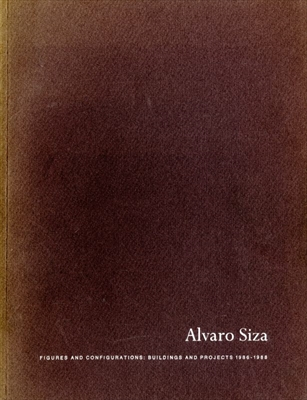 Alvaro Siza: Figures and Configurations, Buildings and Projects 1986-1988
