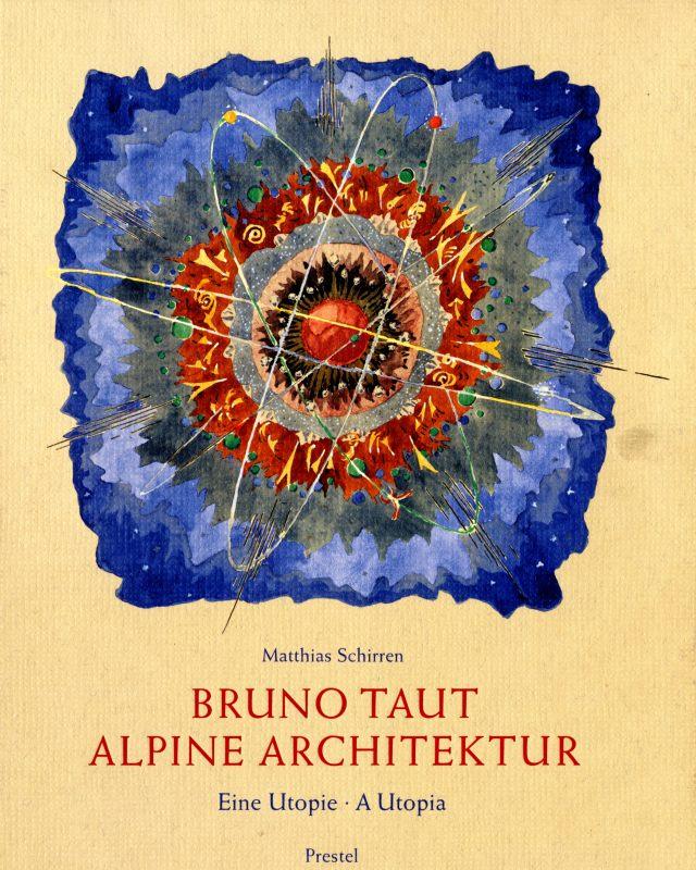 Bruno Taut: Alpine Architektur. Eine Utopie / A Utopia