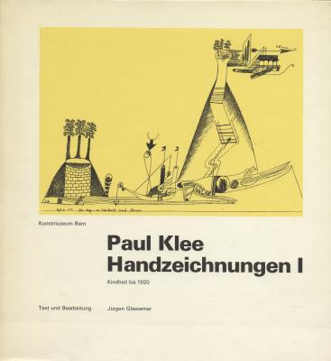 Sammlungskataloge des Berner Kunstmuseums: Paul Klee, Band 2: Paul Klee Handzeichnungen 1: Kindheit bis 1920